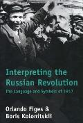 Interpreting the Russian Revolution: The Language and Symbols of 1917