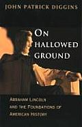 On Hallowed Ground Abraham Lincoln & the Foundations of American History