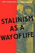 Stalinism as a Way of Life: A Narrative in Documents (Annals of Communism)
