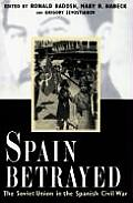 Spain Betrayed: The Soviet Union in the Spanish Civil War (Annals of Communism)