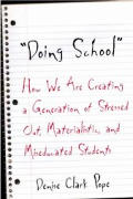 Doing School How We Are Creating A Generation of Stressed Out Materialistic & Miseducated Students