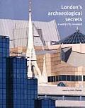 Londons Archaeological Secrets A World City Revealed
