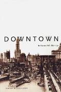 Downtown : Its Rise and Fall, 1880-1950 (01 Edition)