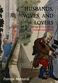Husbands Wives & Lovers Marriage & Its Discontents in Nineteenth Century France