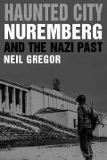 Haunted City: Nuremberg and the Nazi Past