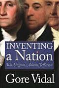 Inventing a Nation Washington Adams Jefferson