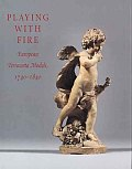 Playing with Fire: European Terracotta Models, 1740-1840