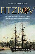 FitzRoy The Remarkable Story of Darwins Captain & the Invention of the Weather Forecast