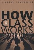 How Class Works Power & Social Movement