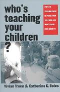 Who's Teaching Your Children?: Why the Teacher Crisis Is Worse Than You Think and What Can Be Done about It Cover