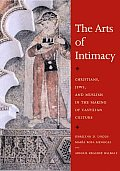 The Arts of Intimacy: Christians, Jews, and Muslims in the Making of Castilian Culture (Council on Foreign Relations Book Seri)