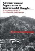 Nongovernmental Organizations in Environmental Struggles: Politics and the Making of Moral Capital in the Philippines