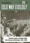 Cold War Ecology: Forests, Farms, and People in the East German Landscape, 1945-1989 Cover