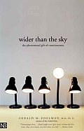 Wider Than the Sky : the Phenomenal Gift of Consciousness (04 Edition)
