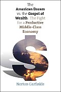 American Dream Vs the Gospel of Wealth The Fight for a Productive Middle Class Economy