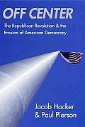 Off Center The Republican Revolution & the Erosion of American Democracy