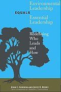 Environmental Leadership Equals Essential Leadership Redefining Who Leads & How