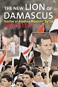 New Lion of Damascus Bashar Al Asad & Modern Syria