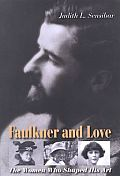 Faulkner & Love The Women Who Shaped His Art