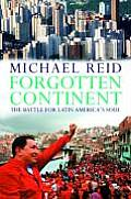 Forgotten Continent The Battle for Latin Americas Soul