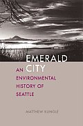 Emerald City An Environmental History of Seattle