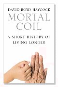 Mortal Coil A Short History of Living Longer