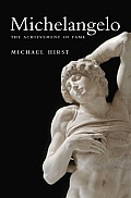 Michelangelo The Achievement of Fame 1475 1534