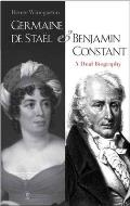 Germaine de Stael and Benjamin Constant: A Dual Biography