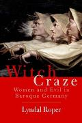 Witch Craze : Terror and Fantasy in Baroque Germany (04 Edition)