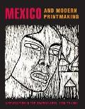 Mexico and Modern Printmaking: A Revolution in the Graphic Arts, 1920 to 1950 Cover