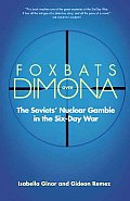 Foxbats Over Dimona The Soviets Nuclear Gamble in the Six Day War