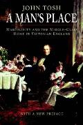 Mans Place Masculinity & the Middle Class Home in Victorian England