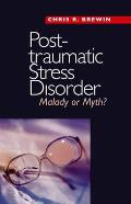 Posttraumatic Stress Disorder: Malady or Myth? (Current Perspectives in Psychology)