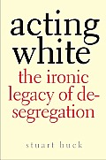 Acting White The Ironic Legacy of Desegregation