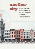 Another City Urban Life & Urban Spaces in the New American Republic