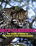 Wild Caribbean: The Hidden Wonders of the World's Most Famous Islands