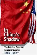 In Chinas Shadow The Crisis of American Entrepreneurship