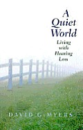 A Quiet World: Living with Hearing Loss Cover