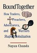 Bound Together: How Traders, Preachers, Adventurers, and Warriors Shaped Globalization (Large Print)