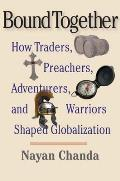 Bound Together: How Traders, Preachers, Adventurers, and Warriors Shaped Globalization (07 Edition)