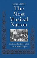 The Most Musical Nation: Jews and Culture in the Late Russian Empire Cover