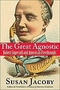 Great Agnostic Robert Ingersoll & American Freethought
