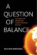 Question of Balance Weighing the Options on Global Warming Policies