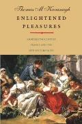 Enlightened Pleasures: Eighteenth-Century France and the New Epicureanism (Lewis Walpole Series in Eighteenth-Century Culture and Histo) Cover