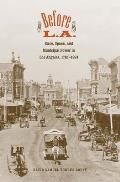 Before L A Race Space & Municipal Power in Los Angeles 1781 1894