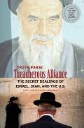 Treacherous Alliance The Secret Dealings of Israel Iran & the United States
