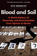 Blood and Soil: a World History of Genocide and Extermination From Sparta To Darfur (07 Edition)