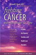 Fighting Cancer with Knowledge & Hope A Guide for Patients Families & Health Care Providers 1st Edition