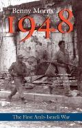 1948 A History of the First Arab Israeli War