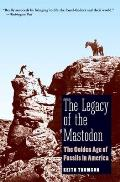 The Legacy of the Mastodon: The Golden Age of Fossils in America